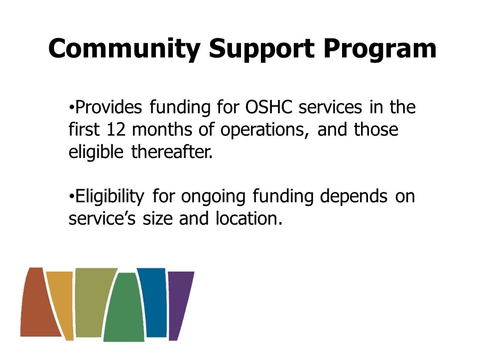 Community Support Program Eligibility for ongoing funding depends on: the services average number of utilised places, the remoteness area of the service as measured by the Accessibility and Remoteness Index of Australia (ARIA Plus), and The socio-economic status of the community, derived from the Socio Economic Indexes for Areas (SEIFA).