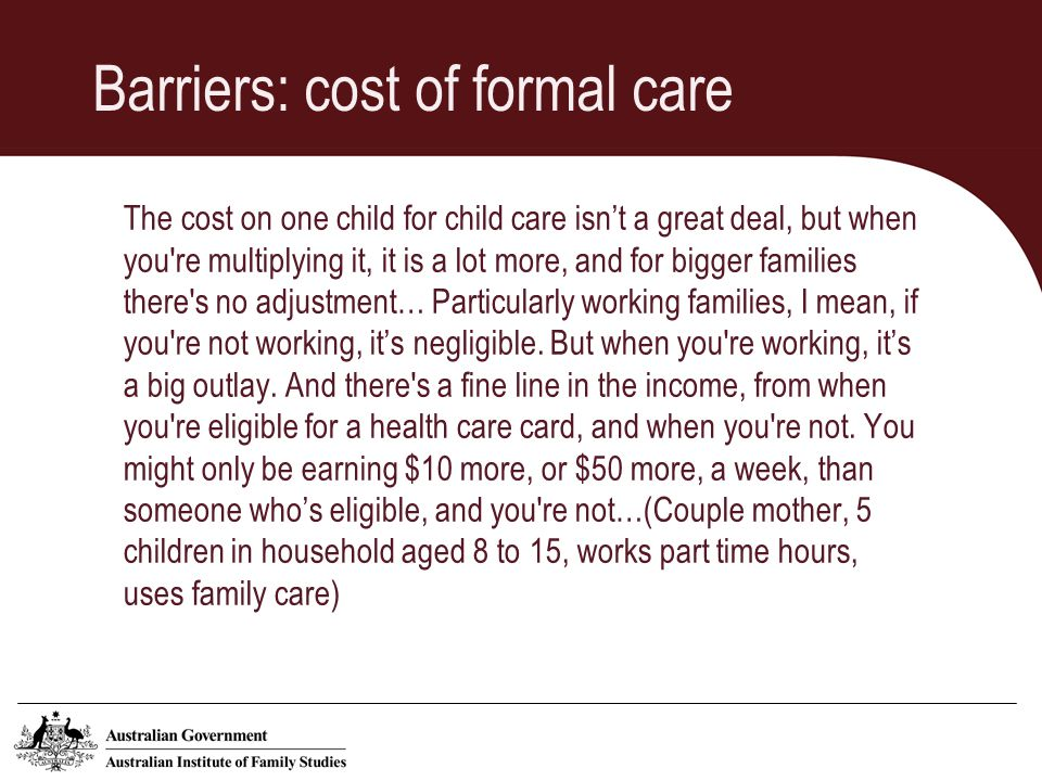 Barriers: quality of care I use family day care and I have a really, really good family day carer.