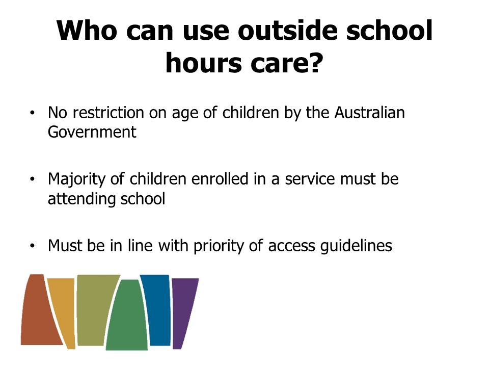 Number of approved outside school hours care services: June quarter 2011 Service TypeQuarterChange June 10 – June 11 June 11 Outside School Hours Care7,8915.3% - Before School Hours Care2,3958.2% - After School Hours Care3,3144.7% - Vacation Care2,1823.1% Source: Child Care Management System, DEEWR Who uses outside school hours care?