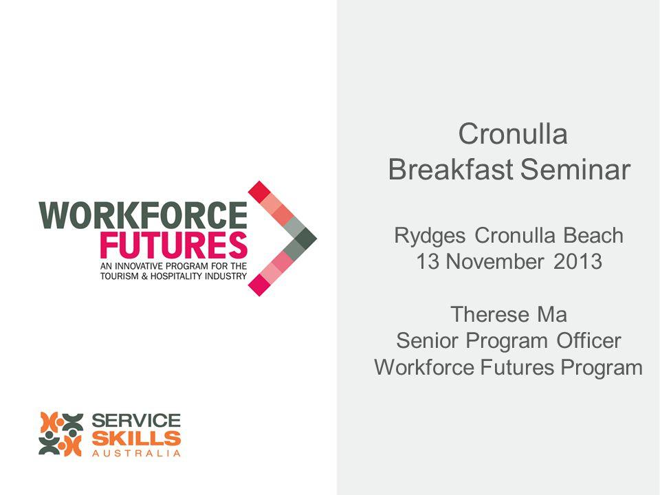 Cronulla Breakfast Seminar Rydges Cronulla Beach 13 November 2013 Therese Ma Senior Program Officer Workforce Futures Program