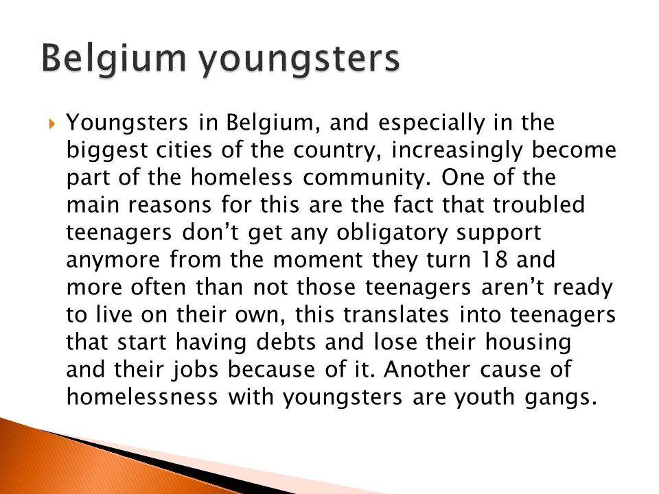 Youngsters in Belgium, and especially in the biggest cities of the country, increasingly become part of the homeless community.