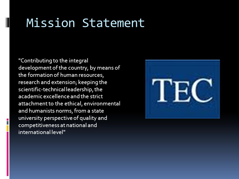 Mission Statement Contributing to the integral development of the country, by means of the formation of human resources, research and extension; keeping the scientific-technical leadership, the academic excellence and the strict attachment to the ethical, environmental and humanists norms, from a state university perspective of quality and competitiveness at national and international level
