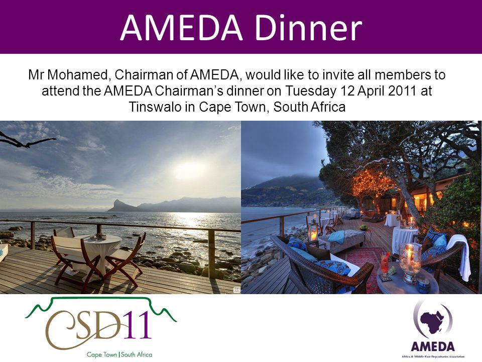 AMEDA Dinner Mr Mohamed, Chairman of AMEDA, would like to invite all members to attend the AMEDA Chairmans dinner on Tuesday 12 April 2011 at Tinswalo