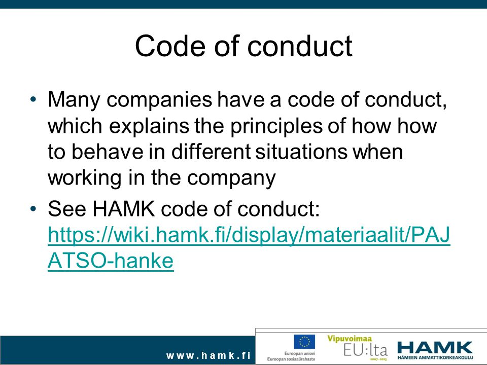 w w w. h a m k. f i Code of conduct Many companies have a code of conduct, which explains the principles of how how to behave in different situations