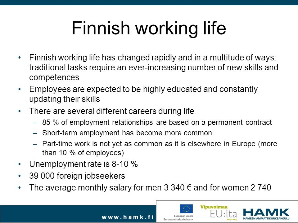 w w w. h a m k. f i Finnish working life Finnish working life has changed rapidly and in a multitude of ways: traditional tasks require an ever-increa