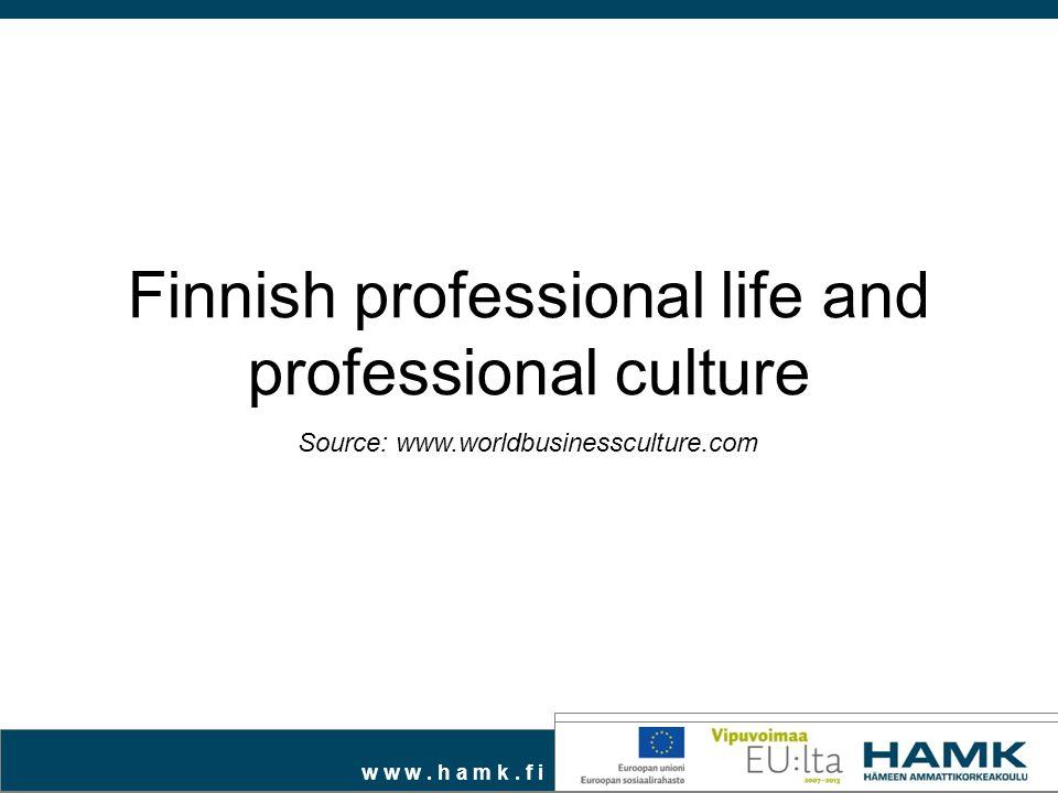 w w w. h a m k. f i Finnish professional life and professional culture Source: www.worldbusinessculture.com