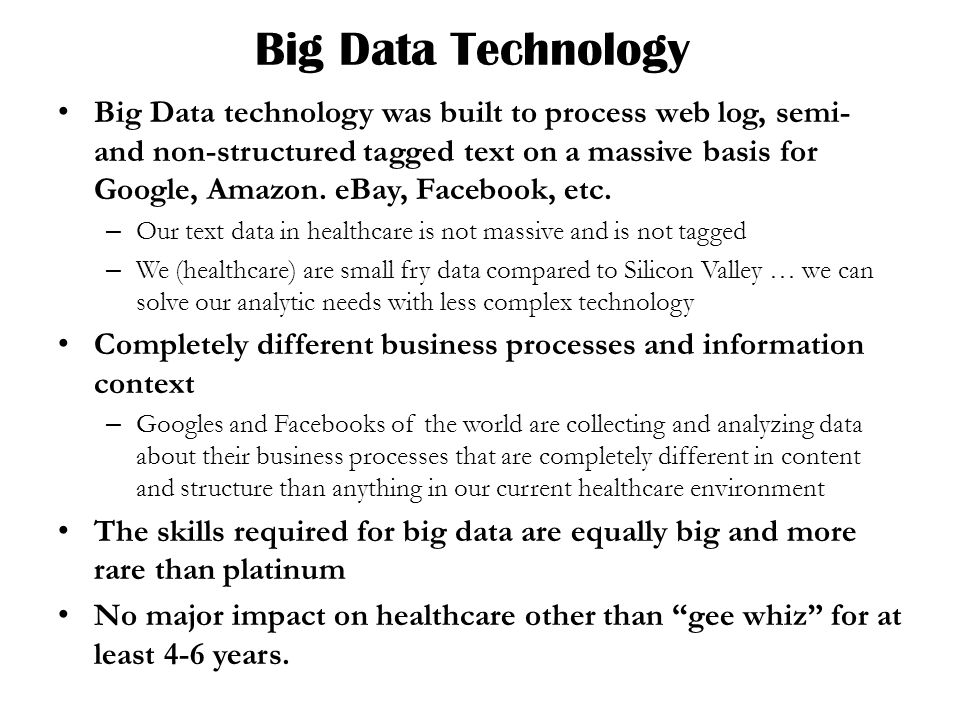 Big Data Technology Big Data technology was built to process web log, semi- and non-structured tagged text on a massive basis for Google, Amazon.