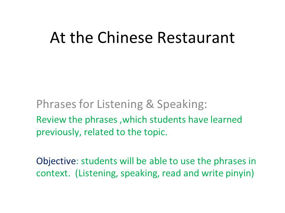 At the Chinese Restaurant Phrases for Listening & Speaking: Review the phrases,which students have learned previously, related to the topic.