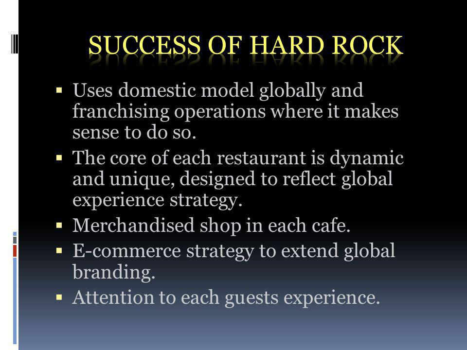 Uses domestic model globally and franchising operations where it makes sense to do so.