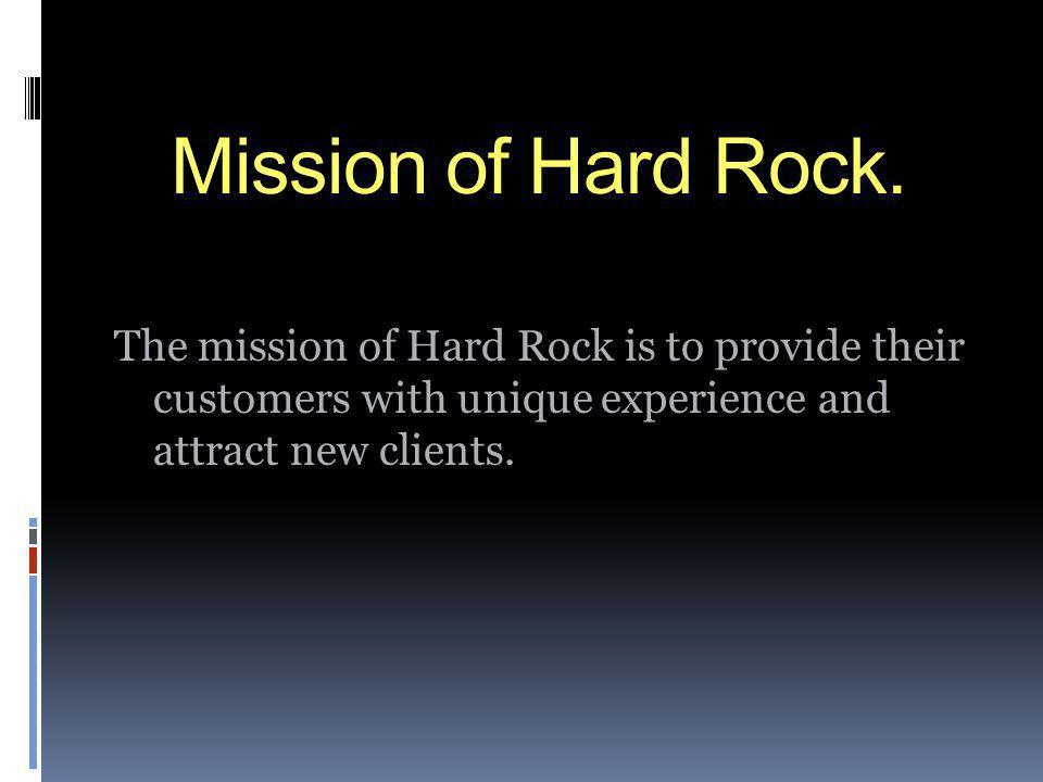Mission of Hard Rock.