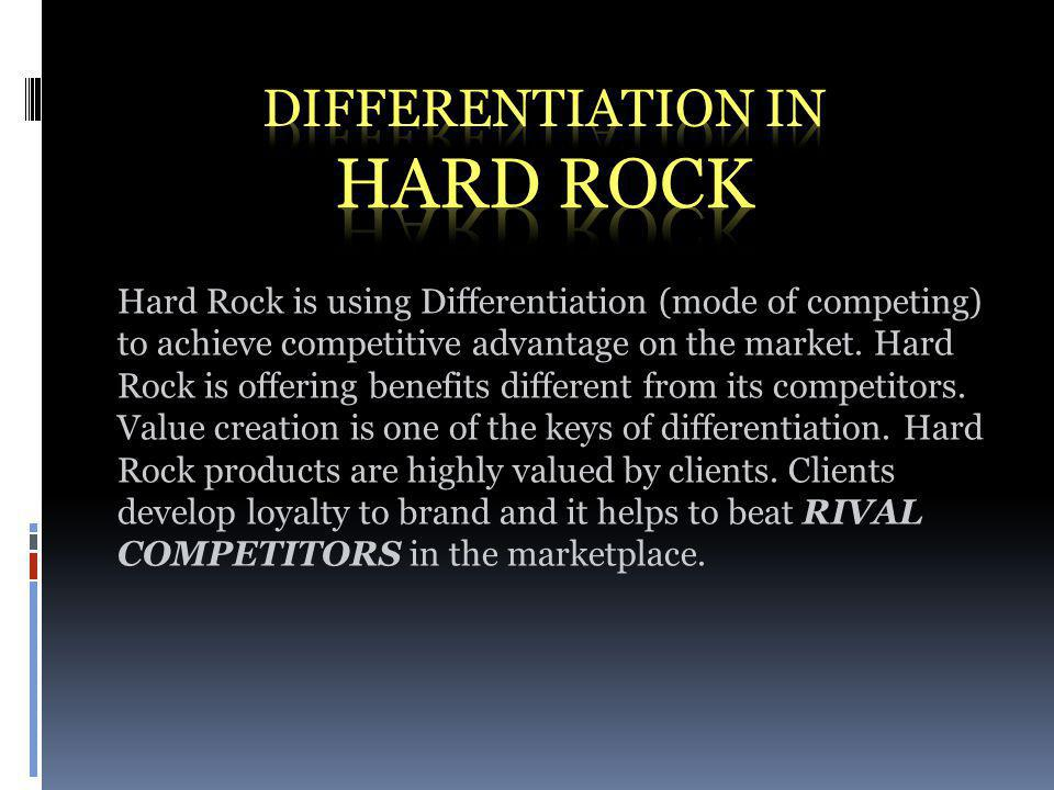 Hard Rock is using Differentiation (mode of competing) to achieve competitive advantage on the market.