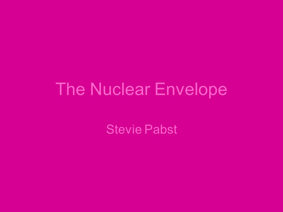 The Nuclear Envelope Stevie Pabst