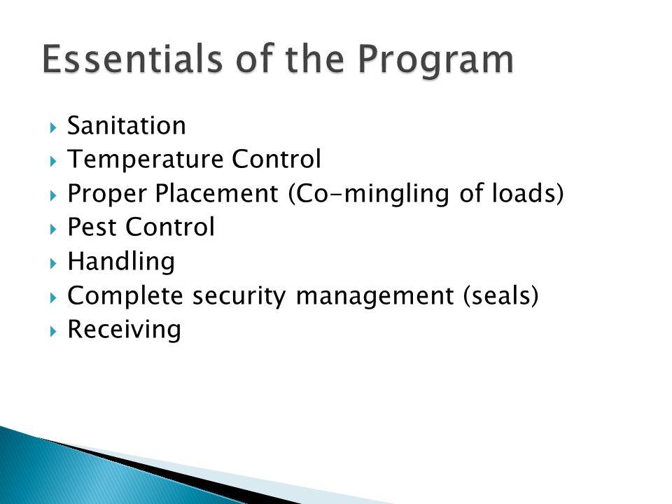 Sanitation Temperature Control Proper Placement (Co-mingling of loads) Pest Control Handling Complete security management (seals) Receiving