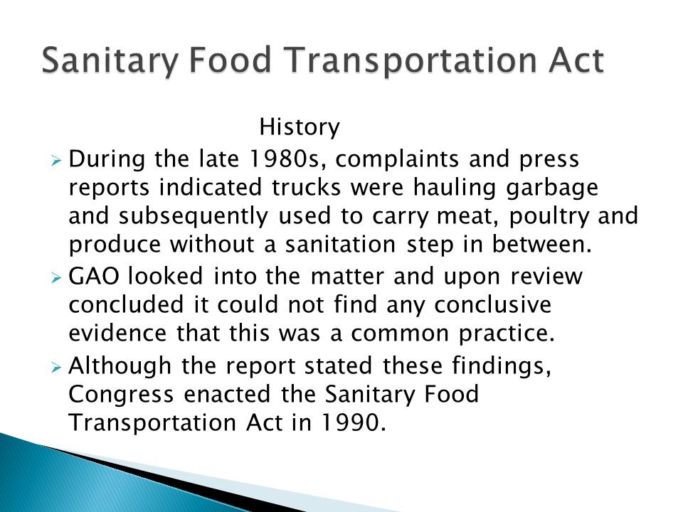 History During the late 1980s, complaints and press reports indicated trucks were hauling garbage and subsequently used to carry meat, poultry and produce without a sanitation step in between.