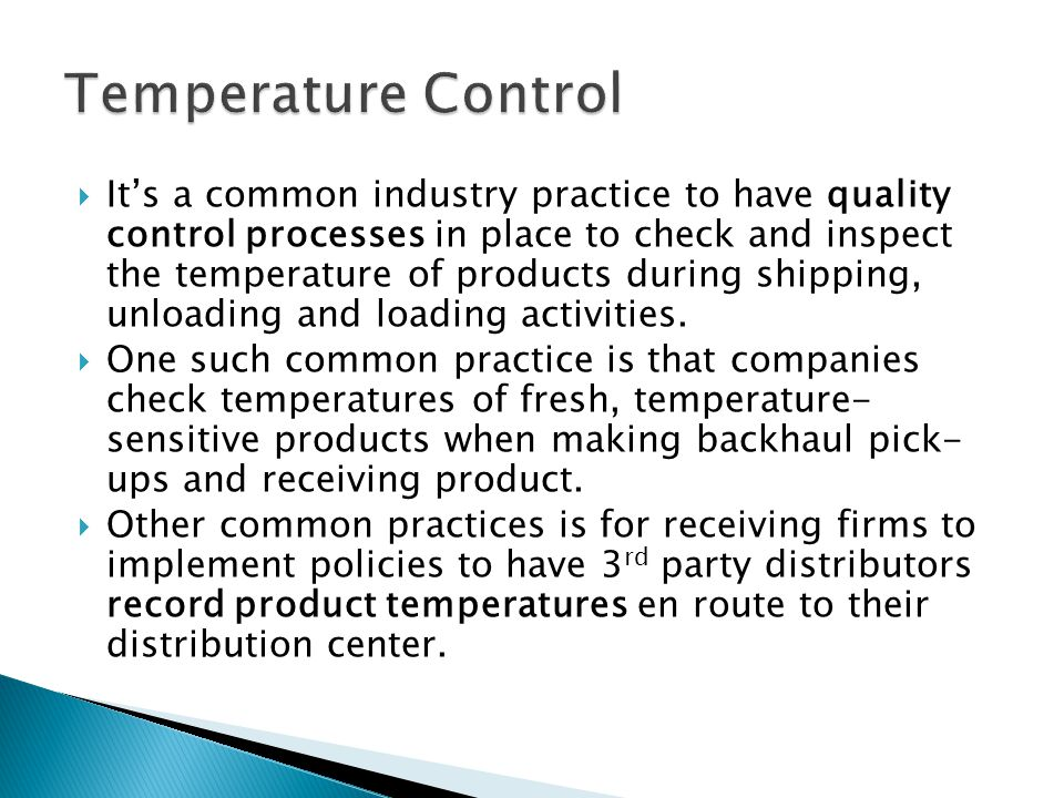 Its a common industry practice to have quality control processes in place to check and inspect the temperature of products during shipping, unloading and loading activities.