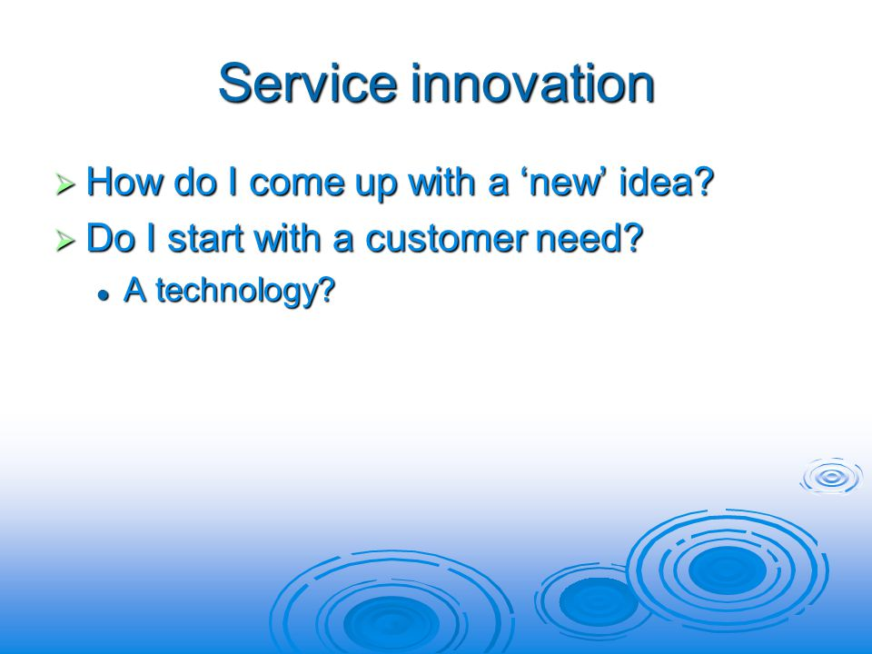 Service innovation How do I come up with a new idea.