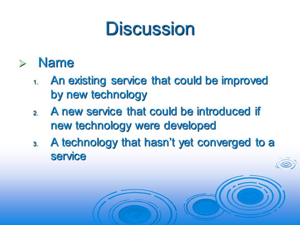 Discussion Name Name 1. An existing service that could be improved by new technology 2.
