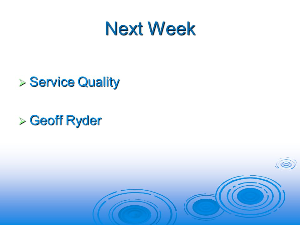 Next Week Service Quality Service Quality Geoff Ryder Geoff Ryder