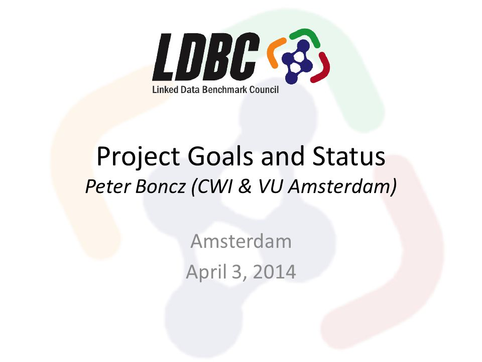 Project Goals and Status Peter Boncz (CWI & VU Amsterdam) Amsterdam April 3, 2014