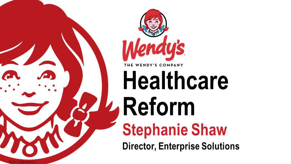 © 2013 Oldemark LLC Healthcare Reform Stephanie ShawStephanie Shaw Director, Enterprise SolutionsDirector, Enterprise Solutions