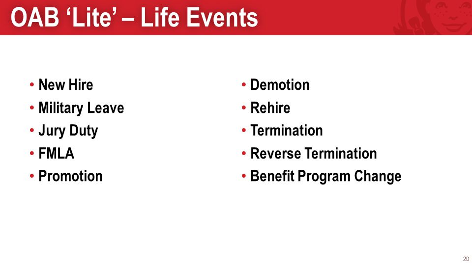 New Hire Military Leave Jury Duty FMLA Promotion Demotion Rehire Termination Reverse Termination Benefit Program Change 20 OAB Lite – Life EventsOAB Lite – Life Events