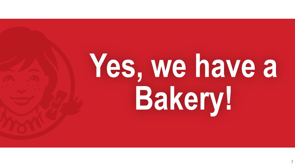 Yes, we have a Bakery! 7