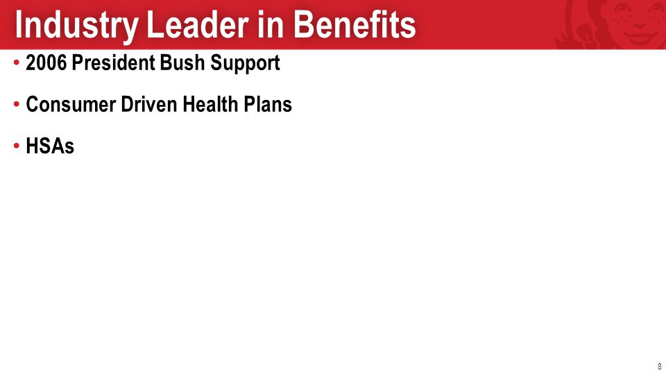 2006 President Bush Support Consumer Driven Health Plans HSAs 8 Industry Leader in BenefitsIndustry Leader in Benefits