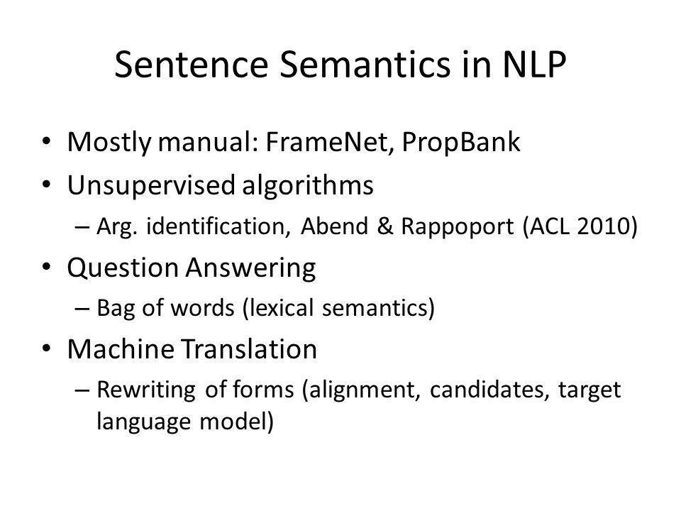 Sentence Semantics in NLP Mostly manual: FrameNet, PropBank Unsupervised algorithms – Arg.