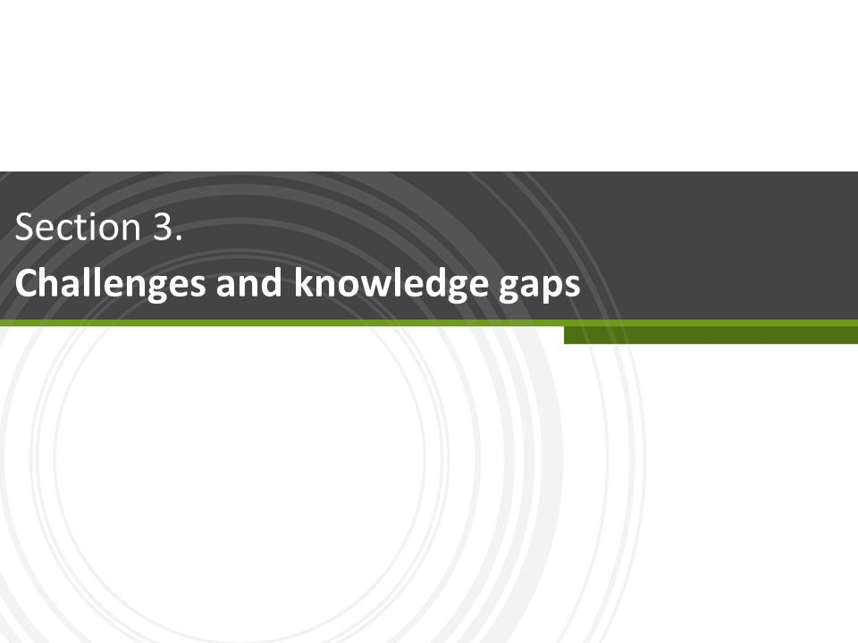 Section 3. Challenges and knowledge gaps