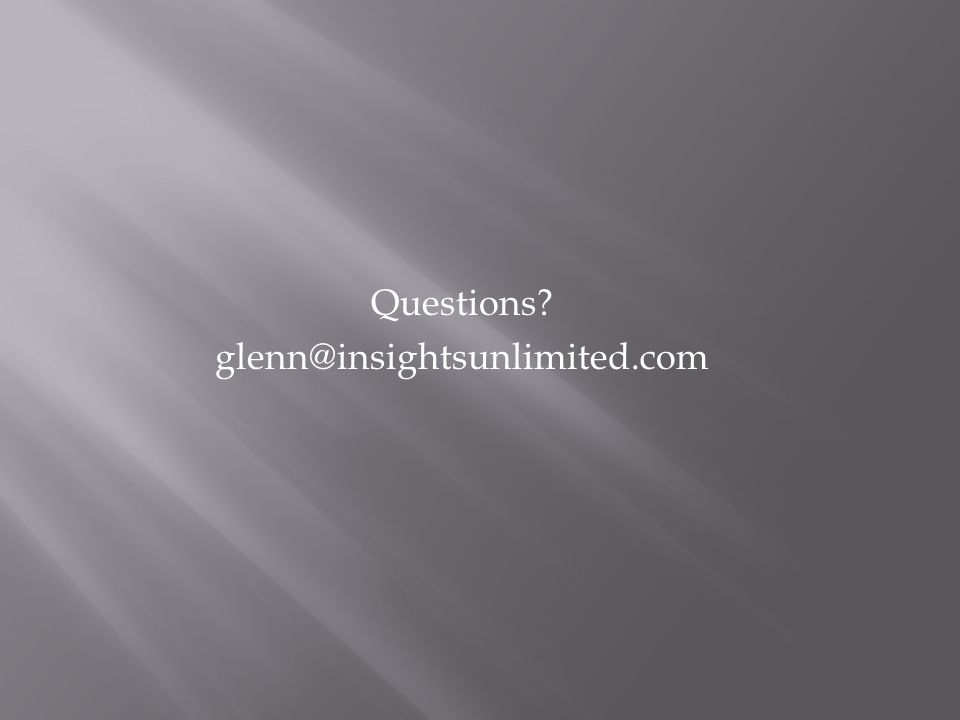 Questions glenn@insightsunlimited.com