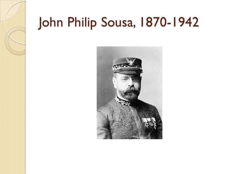 John Philip Sousa, 1870-1942