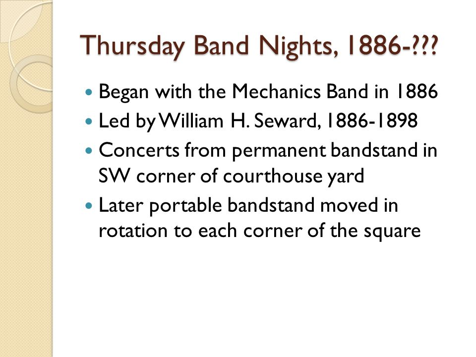 Thursday Band Nights, 1886- . Began with the Mechanics Band in 1886 Led by William H.
