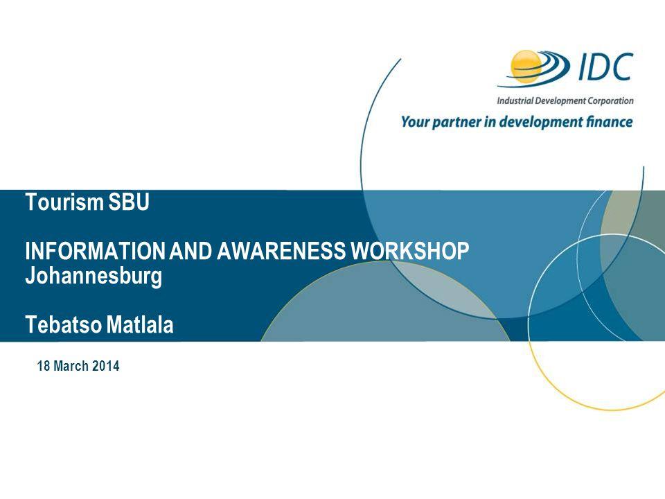 Tourism SBU INFORMATION AND AWARENESS WORKSHOP Johannesburg Tebatso Matlala 18 March 2014