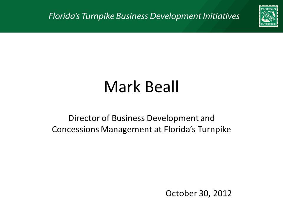 Mark Beall Director of Business Development and Concessions Management at Floridas Turnpike October 30, 2012