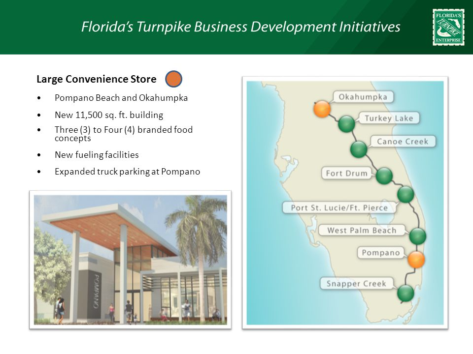 Renovated Service Plazas Turkey Lake, Canoe Creek and West Palm Beach Expanded and renovated restaurant buildings 4 to 5 branded food concepts New 3,500 sq.