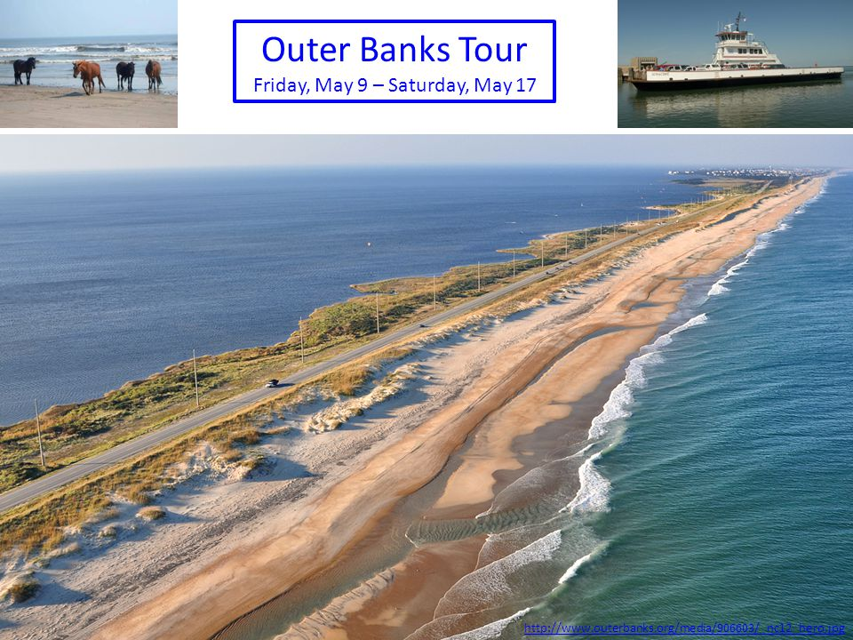 Outer Banks Tour Friday, May 9 – Saturday, May 17 http://www.outerbanks.org/media/906603/_nc12_hero.jpg