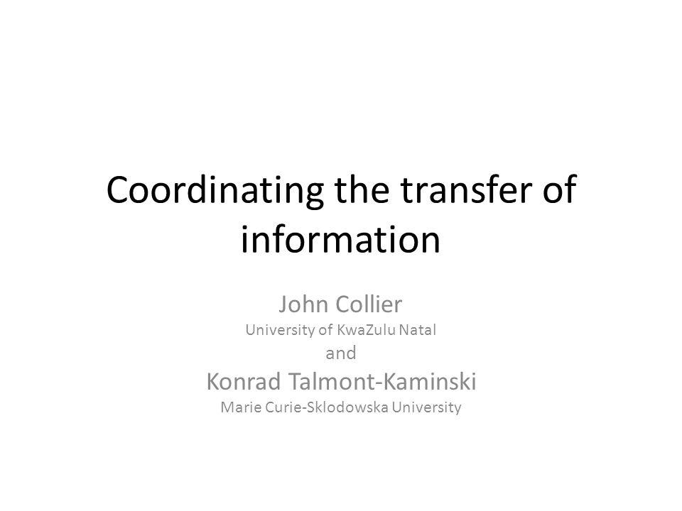 Coordinating the transfer of information John Collier University of KwaZulu Natal and Konrad Talmont-Kaminski Marie Curie-Sklodowska University