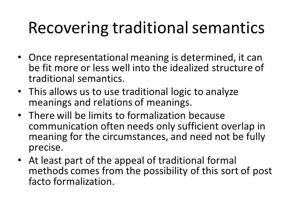 Recovering traditional semantics Once representational meaning is determined, it can be fit more or less well into the idealized structure of traditional semantics.