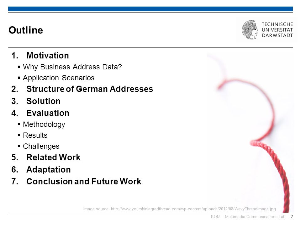 KOM – Multimedia Communications Lab2 1.Motivation Why Business Address Data? Application Scenarios 2.Structure of German Addresses 3.Solution 4.Evalua
