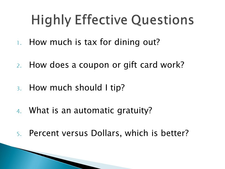 1. How much is tax for dining out? 2. How does a coupon or gift card work? 3. How much should I tip? 4. What is an automatic gratuity? 5. Percent vers