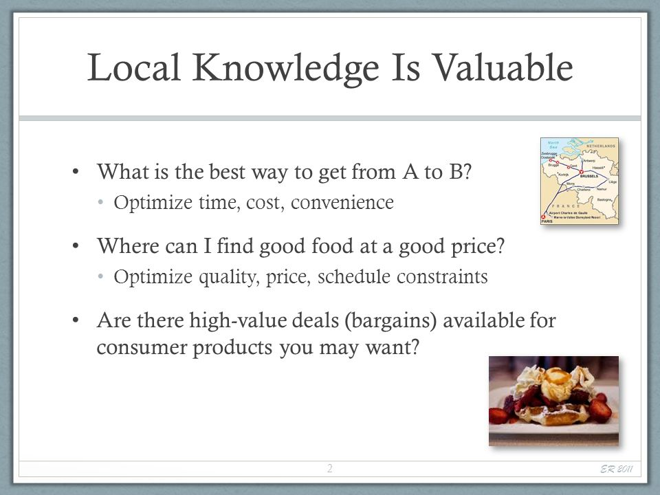 An Example Im visiting Osaka, Japan and Im getting hungry Query: Find a BBQ restaurant near the Umeda station, with typical prices less than $40 Potential knowledge sources Hotel concierge Someone at the company or university Im visiting Search engines ER 2011 3