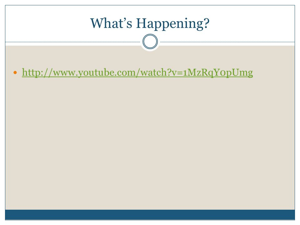 Whats Happening? http://www.youtube.com/watch?v=1MzRqY0pUmg