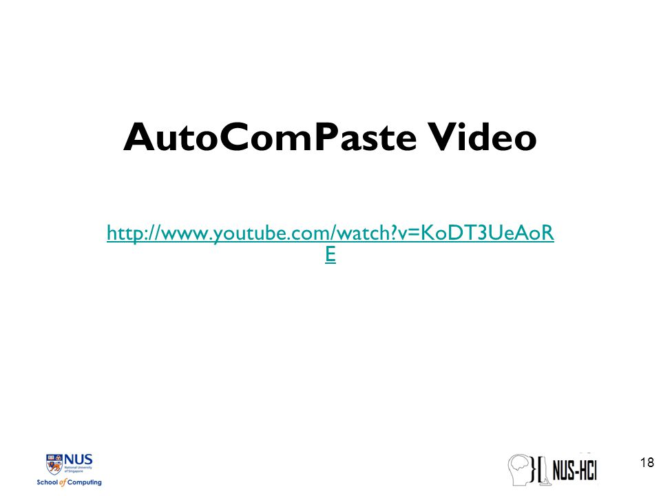 AutoComPaste Video http://www.youtube.com/watch v=KoDT3UeAoR E 18