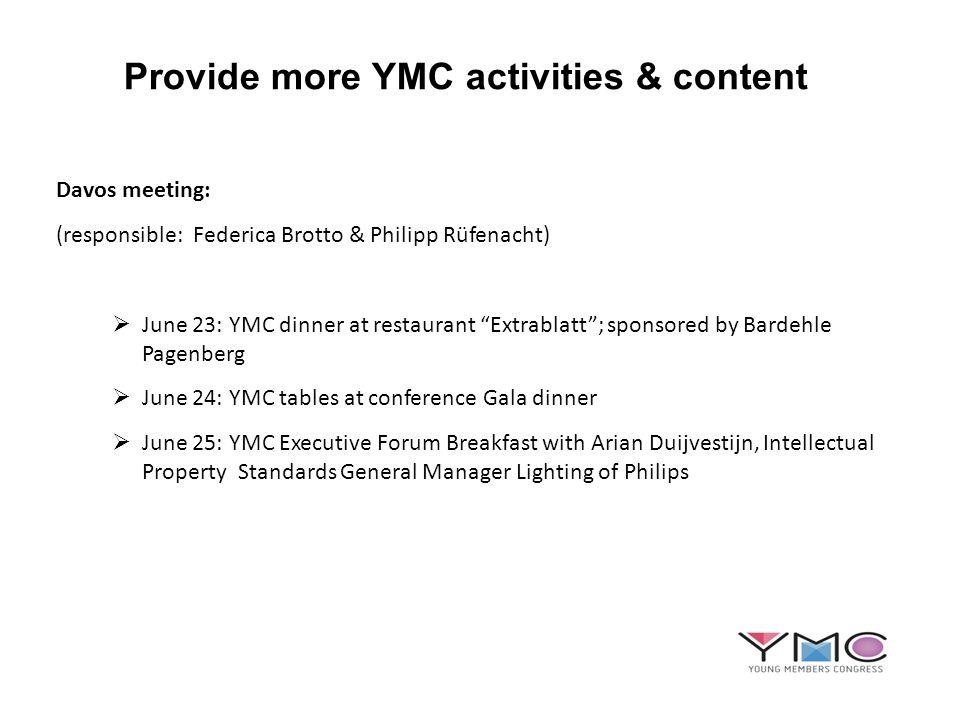 Provide more YMC activities & content Davos meeting: (responsible: Federica Brotto & Philipp Rüfenacht) June 23: YMC dinner at restaurant Extrablatt;