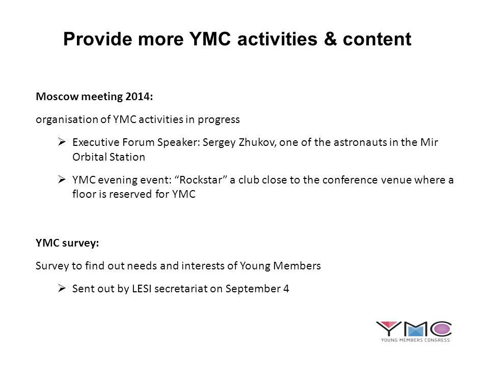 Provide more YMC activities & content Moscow meeting 2014: organisation of YMC activities in progress Executive Forum Speaker: Sergey Zhukov, one of t