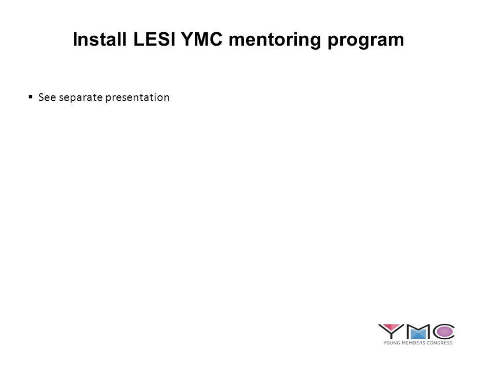 Install LESI YMC mentoring program See separate presentation