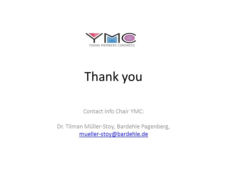 Thank you Contact info Chair YMC: Dr. Tilman Müller-Stoy, Bardehle Pagenberg, mueller-stoy@bardehle.de