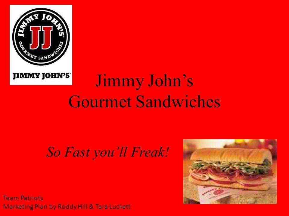 Jimmy Johns Gourmet Sandwiches So Fast youll Freak! Team Patriots Marketing Plan by Roddy Hill & Tara Luckett
