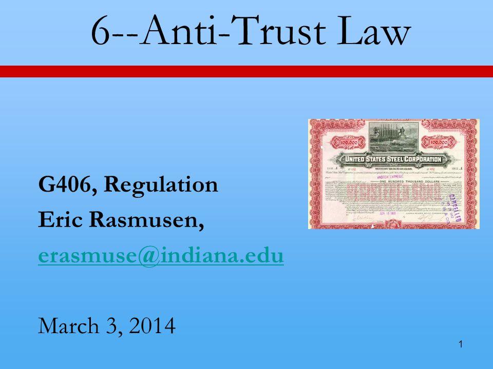 1 6--Anti-Trust Law G406, Regulation Eric Rasmusen, erasmuse@indiana.edu March 3, 2014