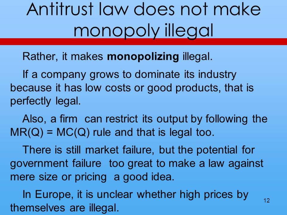 Antitrust law does not make monopoly illegal Rather, it makes monopolizing illegal.